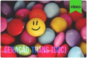 Documentário Geração Trans