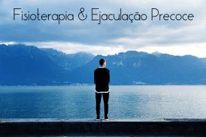 Fisioterapia no tratamento da Ejaculação Precoce