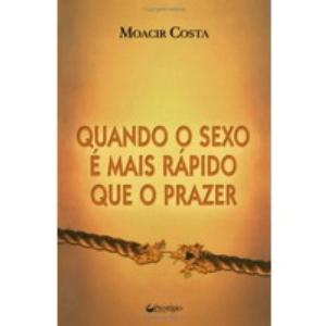 Livro Quando o sexo é mais rápido que o prazer, Moacir Costa